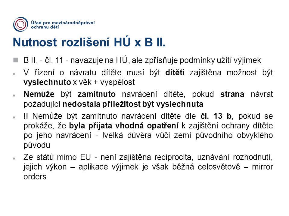 Nutnost rozlišení HÚ x B II. B II. - čl. 11 - navazuje na HÚ, ale zpřísňuje podmínky užití výjimek V řízení o návratu dítěte musí být dítěti zajištěna