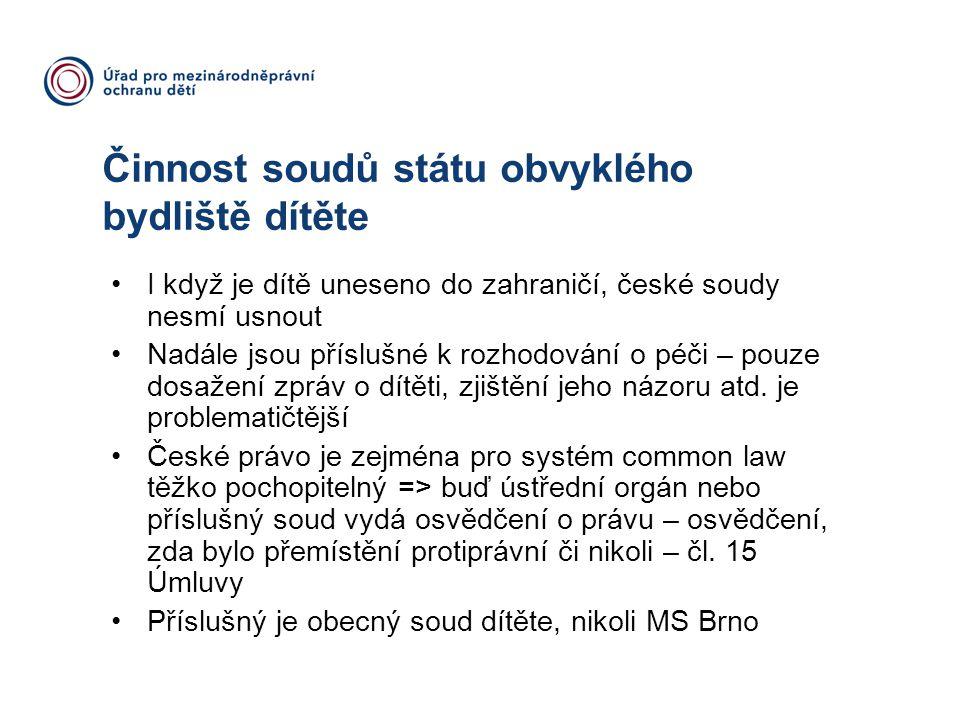Činnost soudů státu obvyklého bydliště dítěte I když je dítě uneseno do zahraničí, české soudy nesmí usnout Nadále jsou příslušné k rozhodování o péči