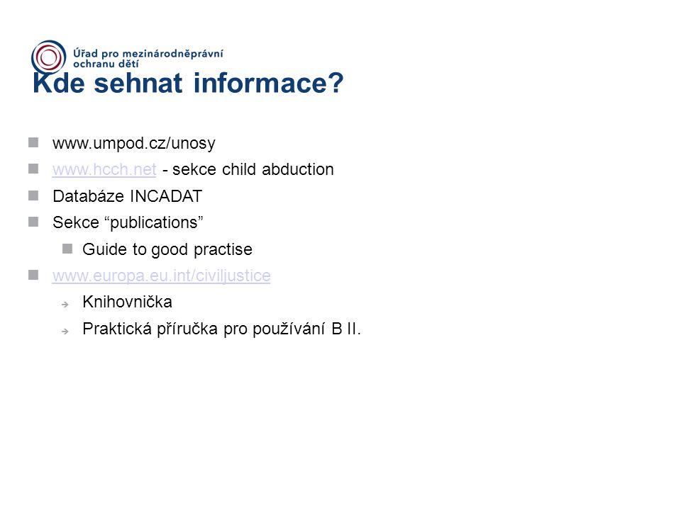 """Kde sehnat informace? www.umpod.cz/unosy www.hcch.net - sekce child abduction www.hcch.net Databáze INCADAT Sekce """"publications"""" Guide to good practis"""
