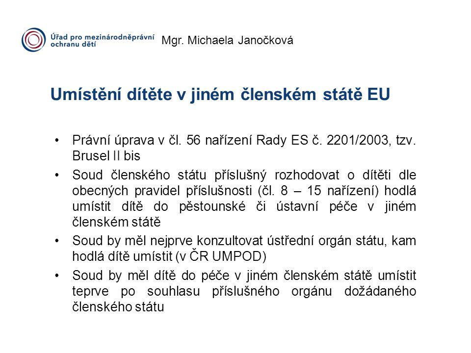 Mgr. Michaela Janočková Umístění dítěte v jiném členském státě EU Právní úprava v čl. 56 nařízení Rady ES č. 2201/2003, tzv. Brusel II bis Soud člensk
