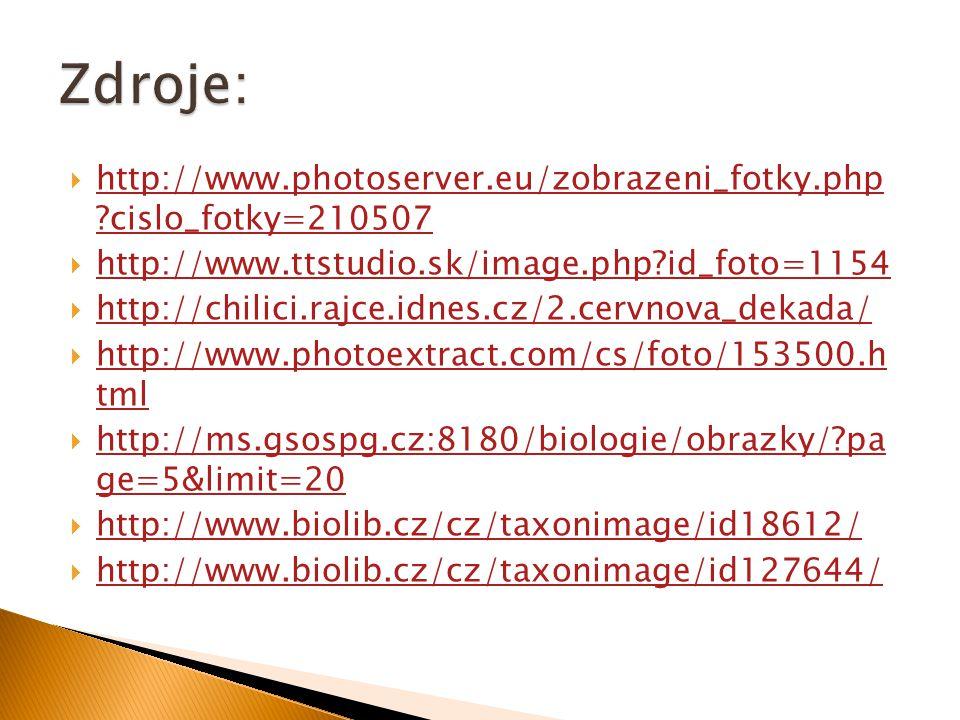  http://www.photoserver.eu/zobrazeni_fotky.php cislo_fotky=210507 http://www.photoserver.eu/zobrazeni_fotky.php cislo_fotky=210507  http://www.ttstudio.sk/image.php id_foto=1154 http://www.ttstudio.sk/image.php id_foto=1154  http://chilici.rajce.idnes.cz/2.cervnova_dekada/ http://chilici.rajce.idnes.cz/2.cervnova_dekada/  http://www.photoextract.com/cs/foto/153500.h tml http://www.photoextract.com/cs/foto/153500.h tml  http://ms.gsospg.cz:8180/biologie/obrazky/ pa ge=5&limit=20 http://ms.gsospg.cz:8180/biologie/obrazky/ pa ge=5&limit=20  http://www.biolib.cz/cz/taxonimage/id18612/ http://www.biolib.cz/cz/taxonimage/id18612/  http://www.biolib.cz/cz/taxonimage/id127644/ http://www.biolib.cz/cz/taxonimage/id127644/