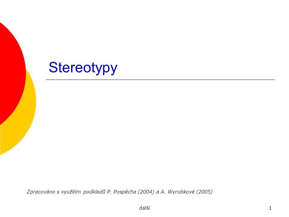 další12 Funkce stereotypů pro jednotlivce  Stereotypy nám pomáhají vybrat ohnisko pozornosti a spoluurčit, co bude a co nebude zapamatováno.