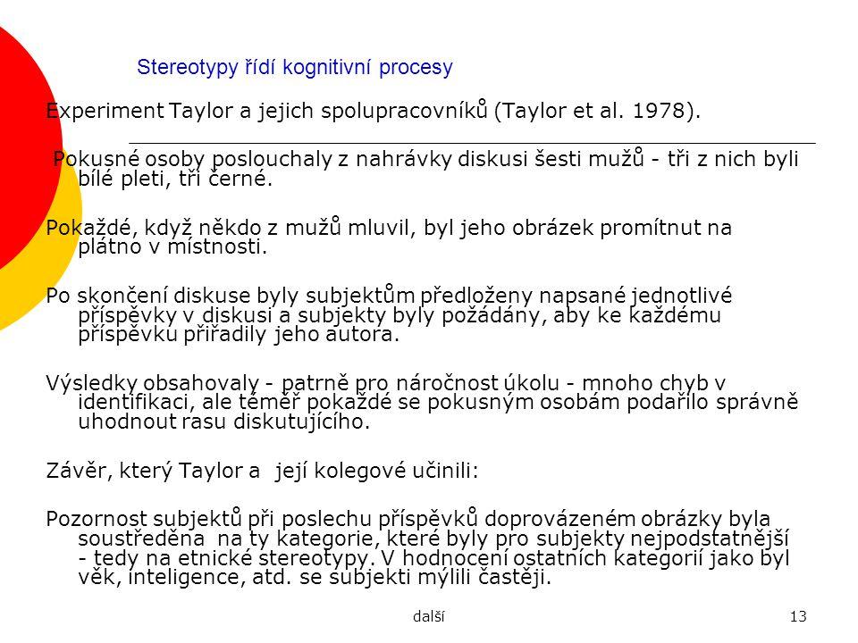 další13 Stereotypy řídí kognitivní procesy Experiment Taylor a jejich spolupracovníků (Taylor et al. 1978). Pokusné osoby poslouchaly z nahrávky disku