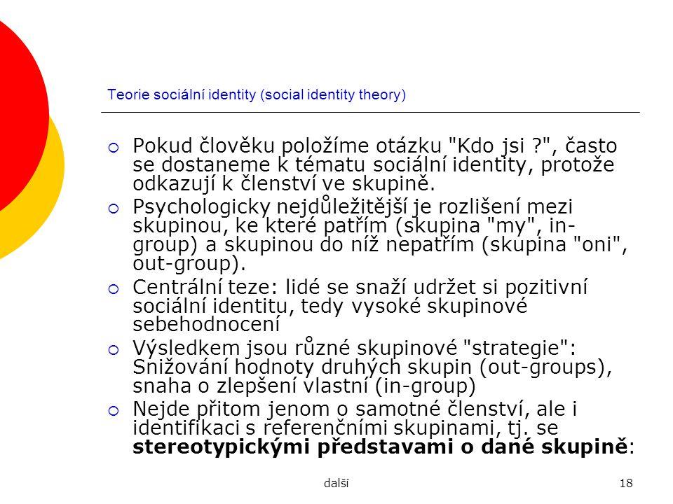další18 Teorie sociální identity (social identity theory)  Pokud člověku položíme otázku