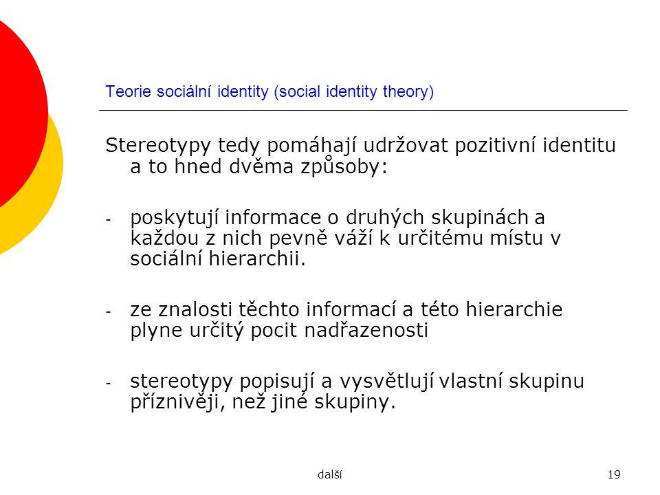 další19 Teorie sociální identity (social identity theory) Stereotypy tedy pomáhají udržovat pozitivní identitu a to hned dvěma způsoby: - poskytují in