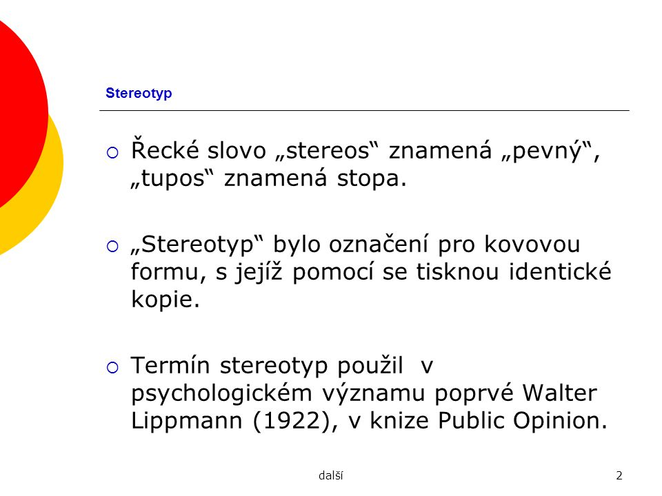 """další2 Stereotyp  Řecké slovo """"stereos"""" znamená """"pevný"""", """"tupos"""" znamená stopa.  """"Stereotyp"""" bylo označení pro kovovou formu, s jejíž pomocí se tisk"""