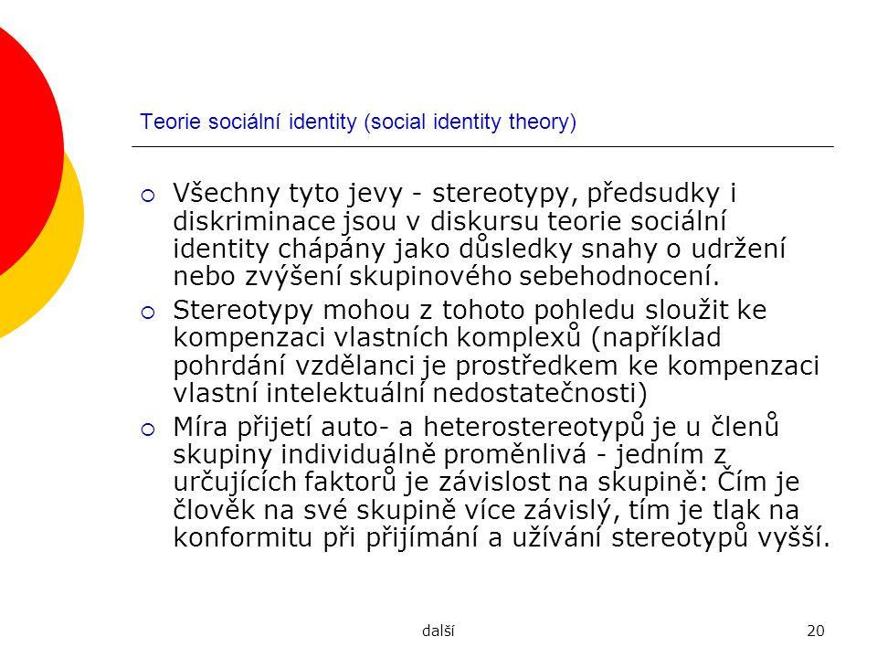 další20 Teorie sociální identity (social identity theory)  Všechny tyto jevy - stereotypy, předsudky i diskriminace jsou v diskursu teorie sociální i