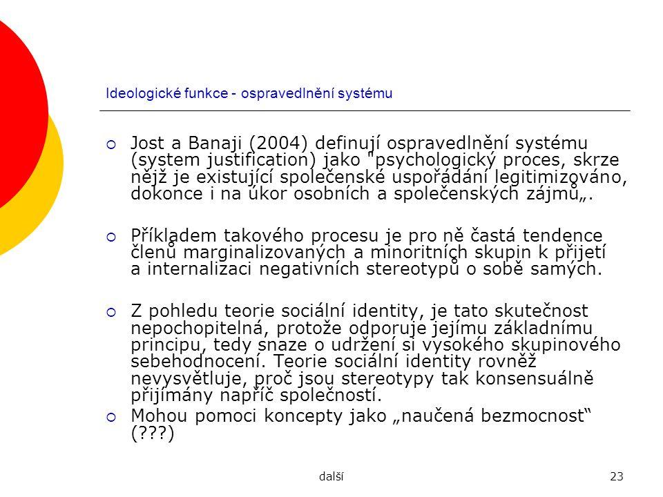 další23 Ideologické funkce - ospravedlnění systému  Jost a Banaji (2004) definují ospravedlnění systému (system justification) jako