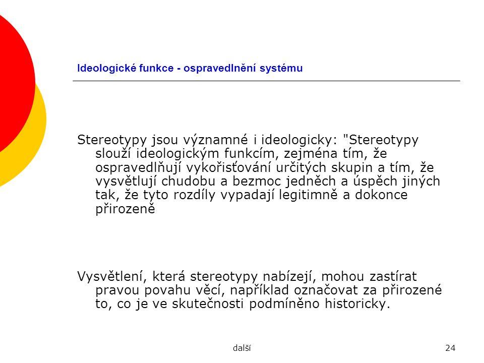 další24 Ideologické funkce - ospravedlnění systému Stereotypy jsou významné i ideologicky: