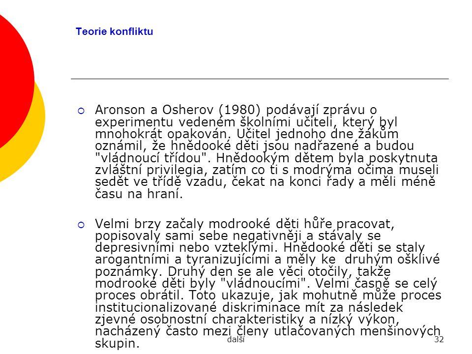 další32 Teorie konfliktu  Aronson a Osherov (1980) podávají zprávu o experimentu vedeném školními učiteli, který byl mnohokrát opakován. Učitel jedno
