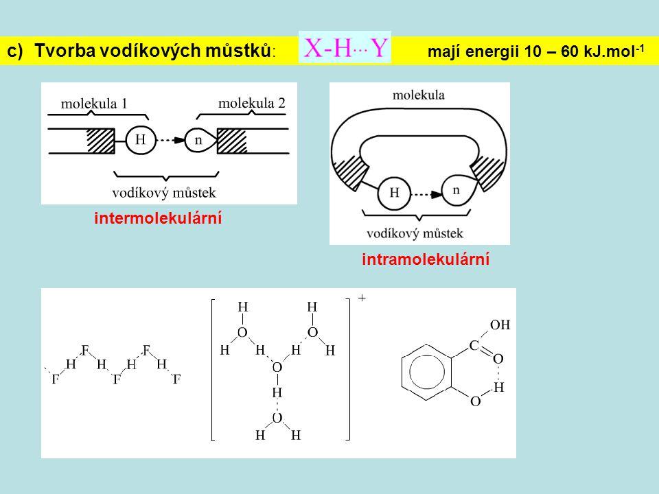 c) Tvorba vodíkových můstků : mají energii 10 – 60 kJ.mol -1 intermolekulární intramolekulární