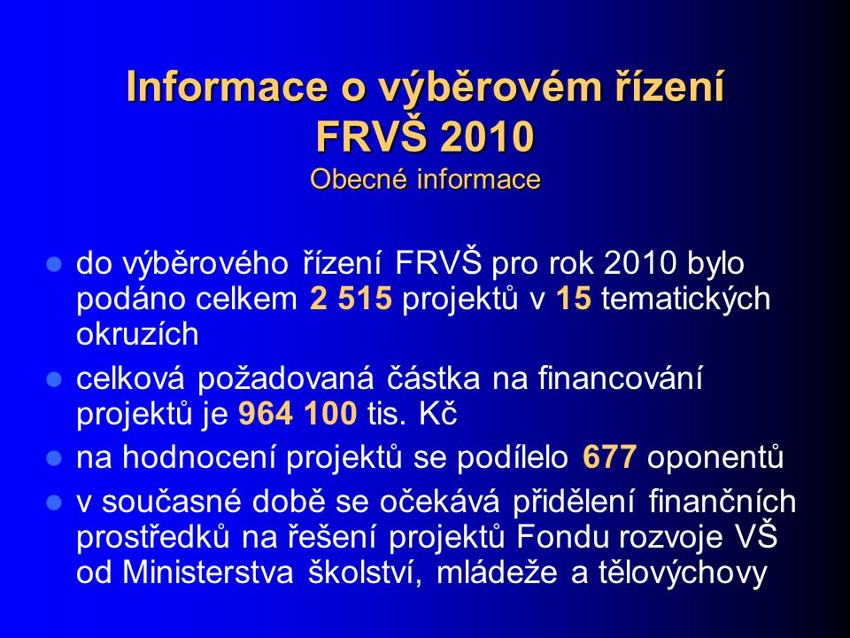 Informace o výběrovém řízení FRVŠ 2010 Obecné informace do výběrového řízení FRVŠ pro rok 2010 bylo podáno celkem 2 515 projektů v 15 tematických okruzích celková požadovaná částka na financování projektů je 964 100 tis.