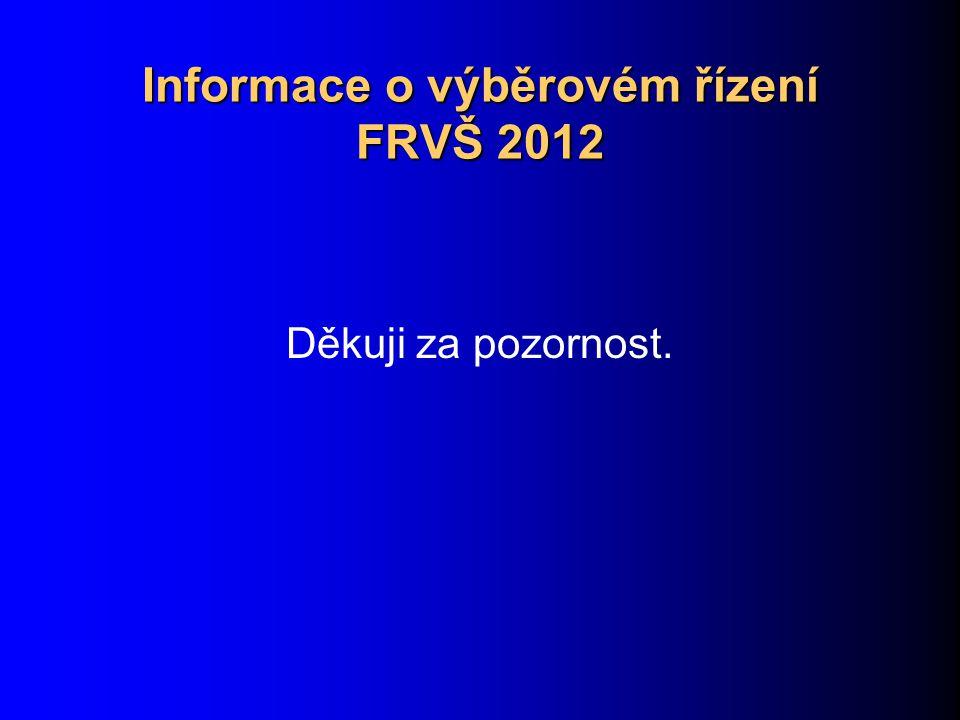 Informace o výběrovém řízení FRVŠ 2012 Děkuji za pozornost.