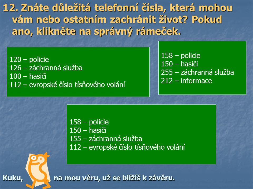 12. Znáte důležitá telefonní čísla, která mohou vám nebo ostatním zachránit život.