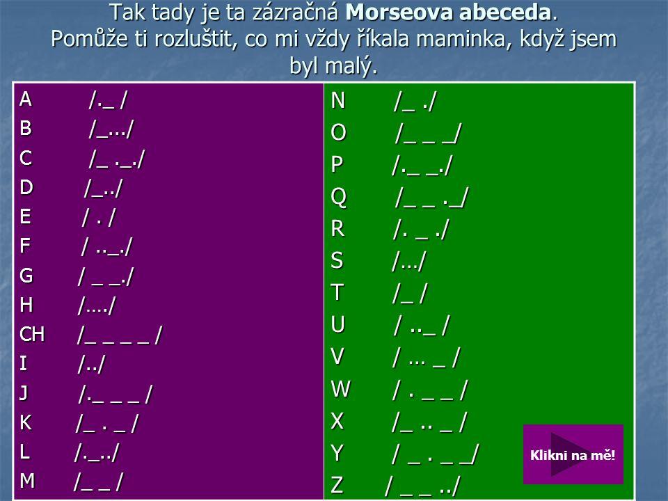 Tak tady je ta zázračná Morseova abeceda.