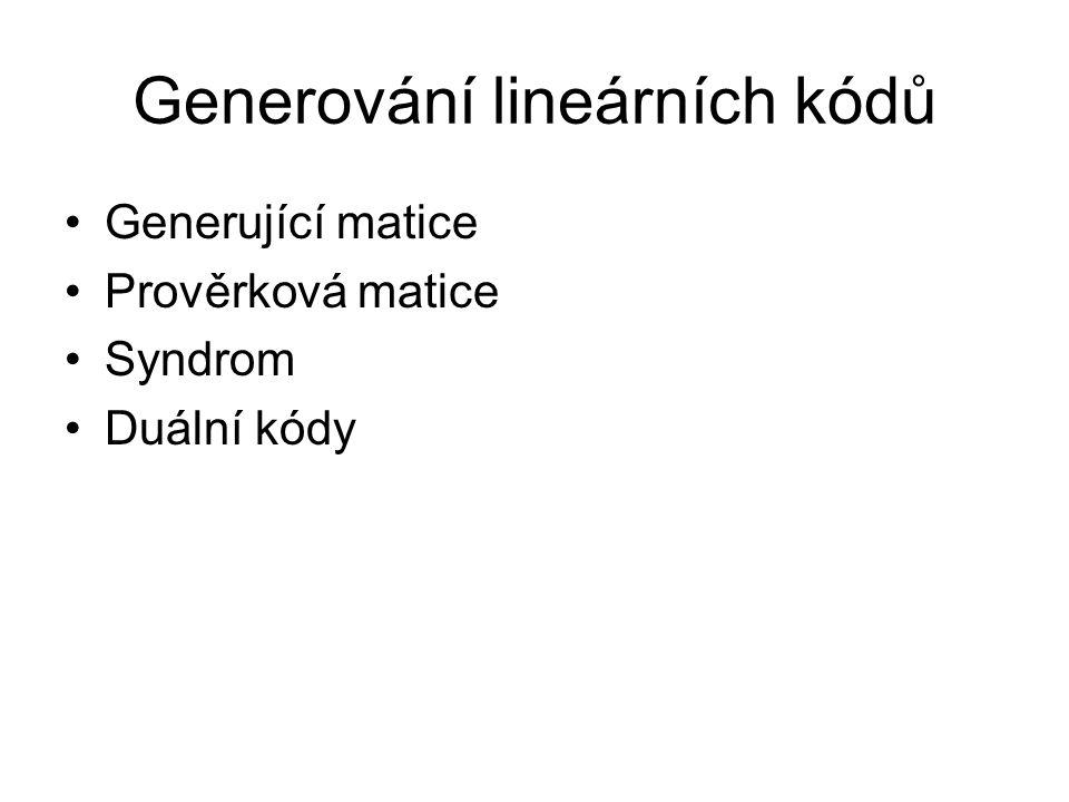 Generování lineárních kódů Generující matice Prověrková matice Syndrom Duální kódy