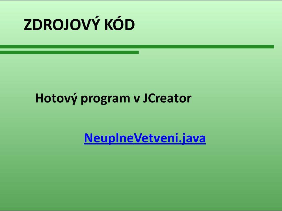 ZDROJOVÝ KÓD Hotový program v JCreator NeuplneVetveni.java