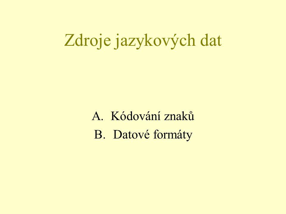 Zdroje jazykových dat A.Kódování znaků B.Datové formáty