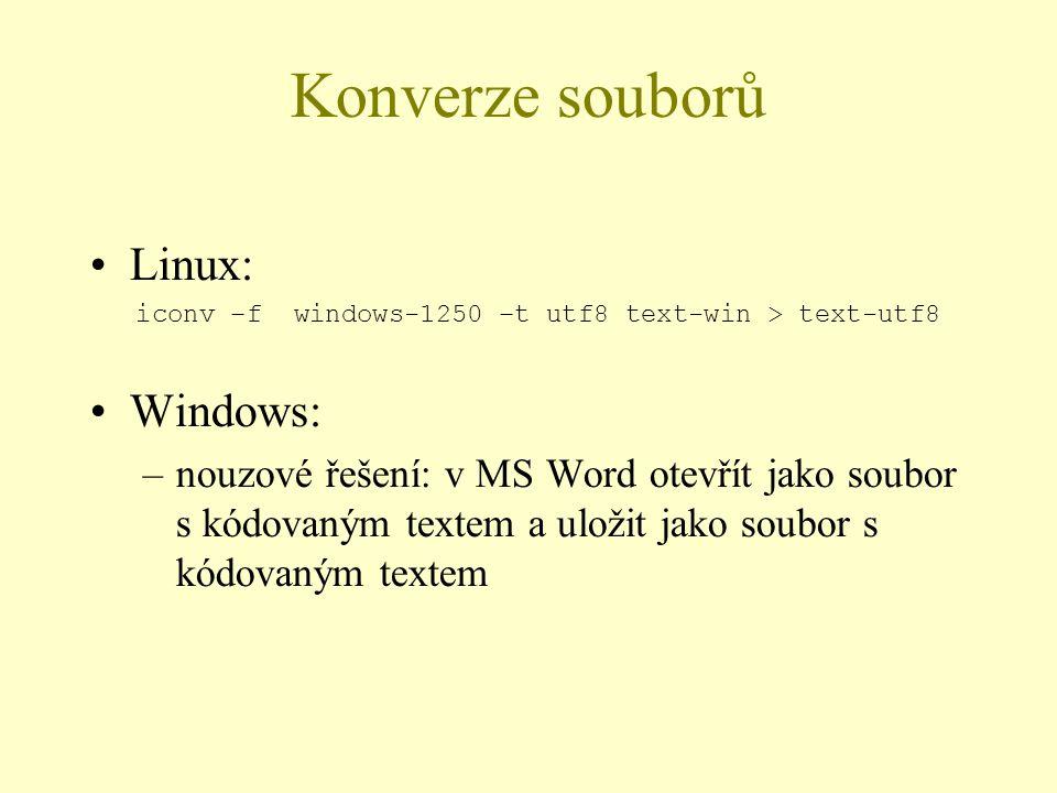 Konverze souborů Linux: iconv –f windows-1250 –t utf8 text-win > text-utf8 Windows: –nouzové řešení: v MS Word otevřít jako soubor s kódovaným textem