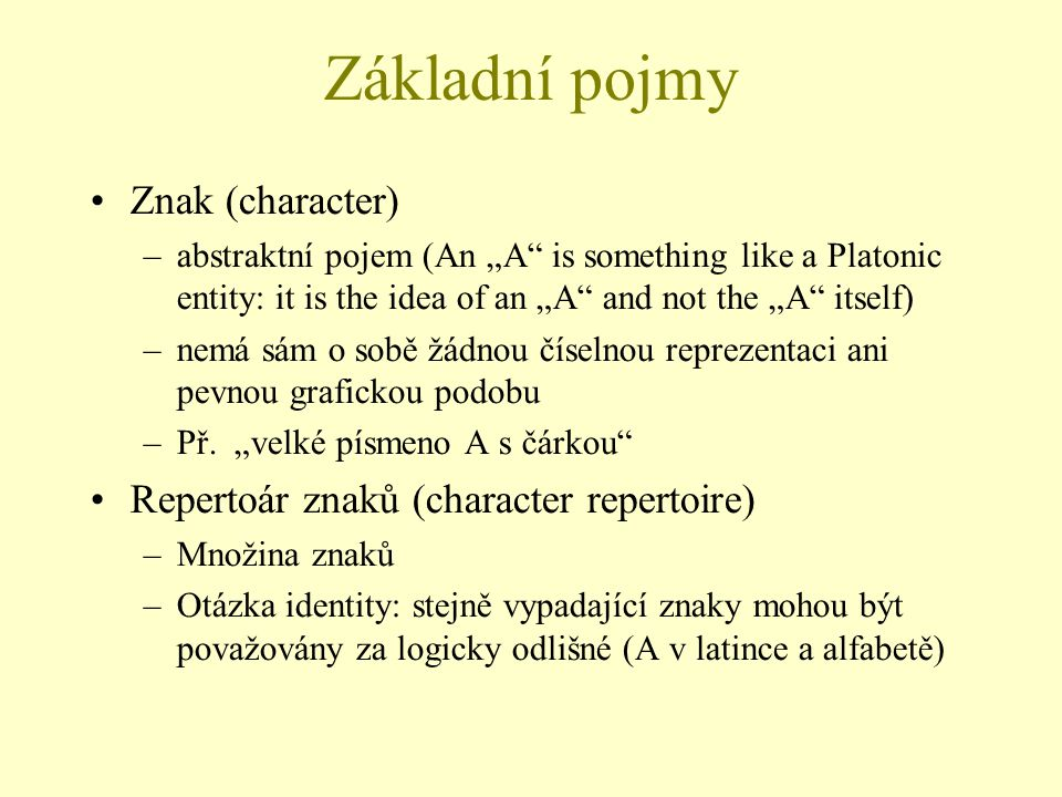 """Základní pojmy Znak (character) –abstraktní pojem (An """"A"""" is something like a Platonic entity: it is the idea of an """"A"""" and not the """"A"""" itself) –nem"""