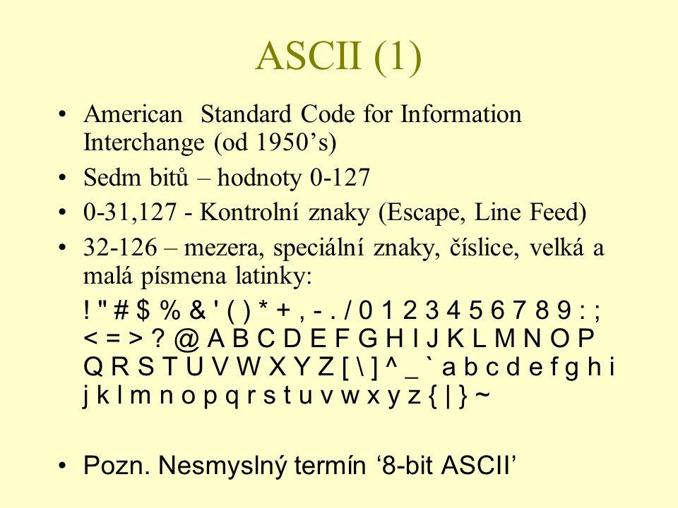 ASCII (1) American Standard Code for Information Interchange (od 1950's) Sedm bitů – hodnoty 0-127 0-31,127 - Kontrolní znaky (Escape, Line Feed) 3