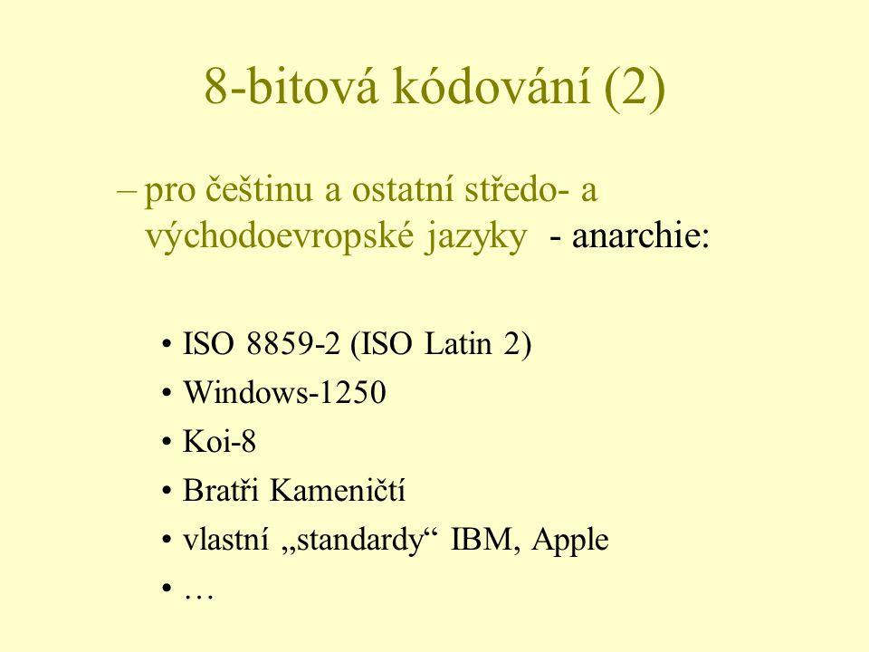 """–pro češtinu a ostatní středo- a východoevropské jazyky - anarchie: ISO 8859-2 (ISO Latin 2) Windows-1250 Koi-8 Bratři Kameničtí vlastní """"standardy"""""""