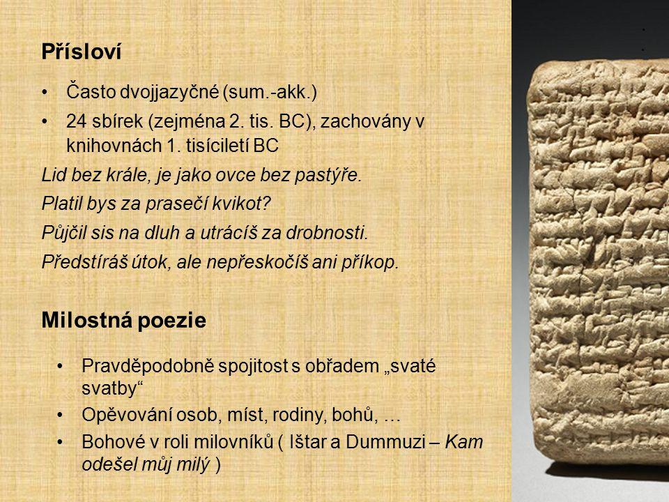 Přísloví Často dvojjazyčné (sum.-akk.) 24 sbírek (zejména 2. tis. BC), zachovány v knihovnách 1. tisíciletí BC Lid bez krále, je jako ovce bez pastýře