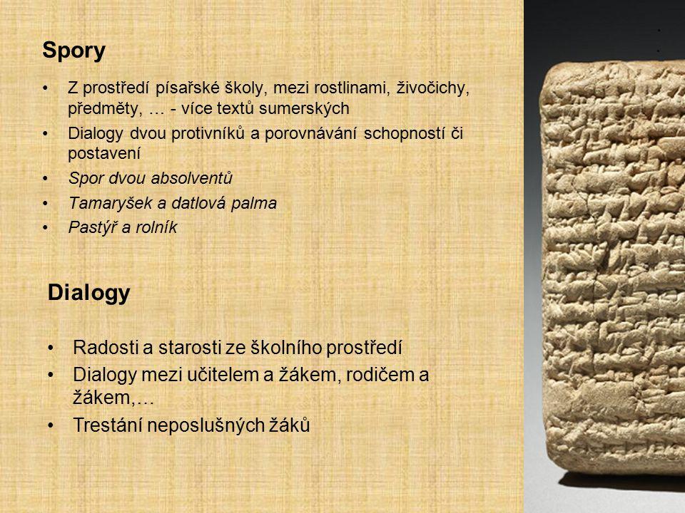 Spory Z prostředí písařské školy, mezi rostlinami, živočichy, předměty, … - více textů sumerských Dialogy dvou protivníků a porovnávání schopností či