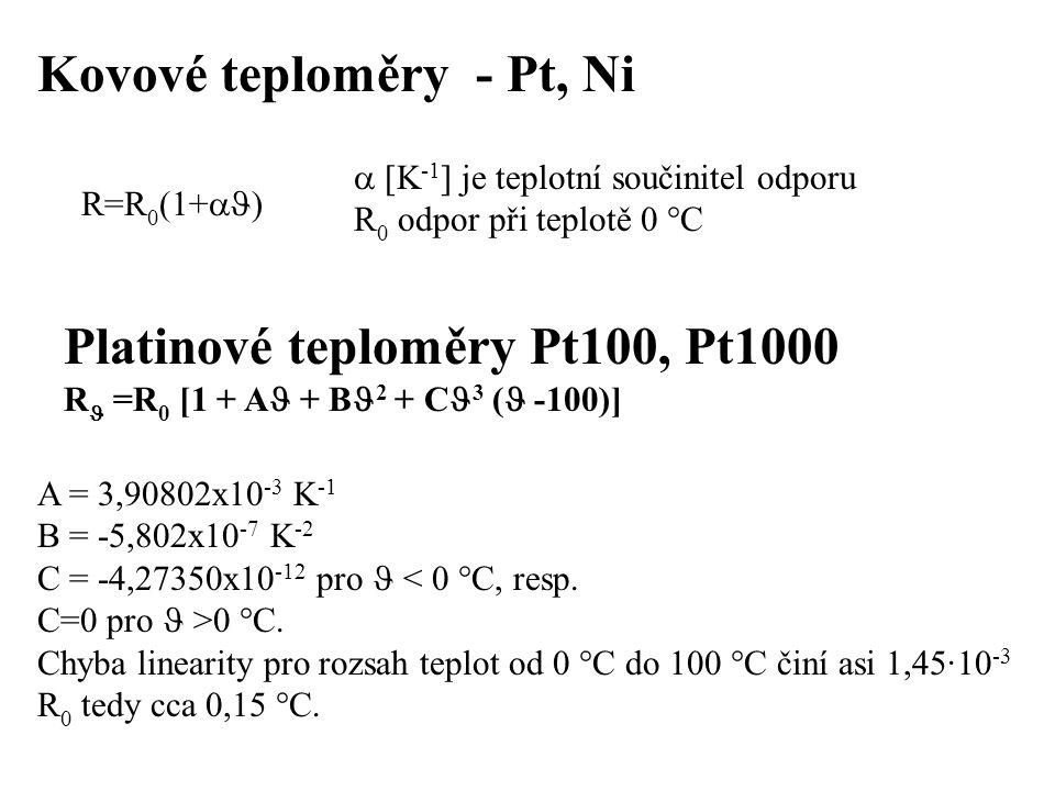 R=R 0 (1+  )  [K -1 ] je teplotní součinitel odporu R 0 odpor při teplotě 0 °C Platinové teploměry Pt100, Pt1000 R =R 0 [1 + A + B 2 + C 3 ( -100)]