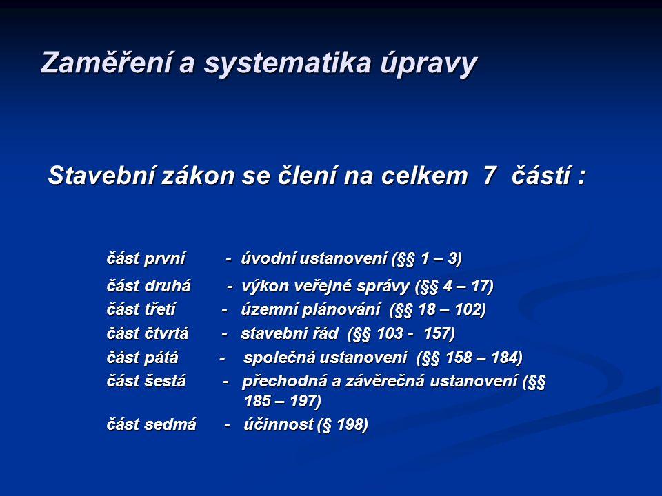 Zaměření a systematika úpravy Stavební zákon se člení na celkem 7 částí : Stavební zákon se člení na celkem 7 částí : část první - úvodní ustanovení (