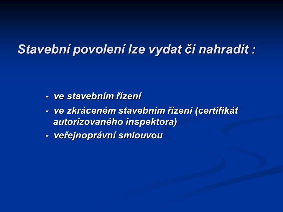 Stavební povolení lze vydat či nahradit : - ve stavebním řízení - ve zkráceném stavebním řízení (certifikát autorizovaného inspektora) - veřejnoprávní smlouvou