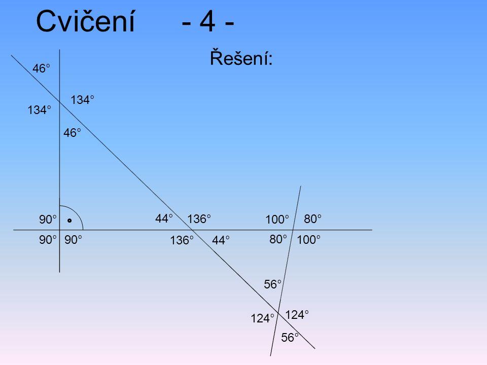 Cvičení- 4 - Řešení: 90° 46° 44° 136° 80° 136°44° 56° 80° 100° 56° 124° 100° 134° 46° 134°