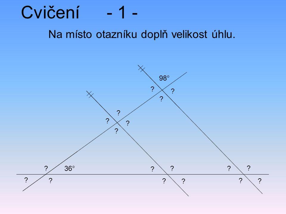 Cvičení- 1 - Na místo otazníku doplň velikost úhlu. 36° 98° ? ? ? ? ? ? ? ? ? ? ? ? ? ? ? ? ? ?