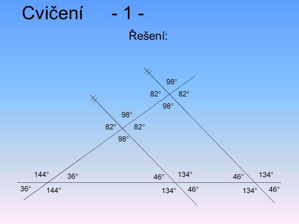 Cvičení- 1 - Řešení: 36° 46° 82° 134° 144° 82° 98° 36° 98° 46° 82° 134° 82° 98° 46°