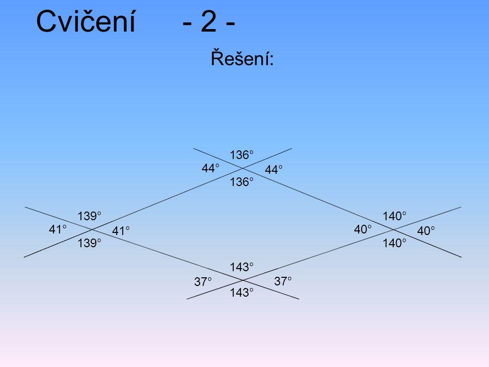 Cvičení- 2 - Řešení: 143° 136° 37° 44° 140° 40° 139° 41°