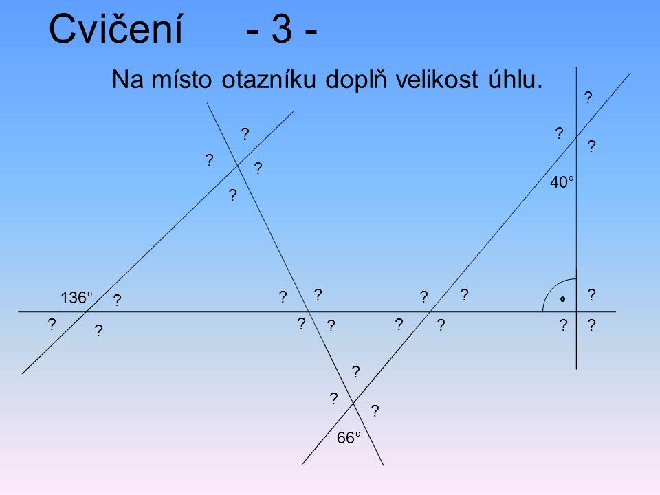 Cvičení- 3 - Na místo otazníku doplň velikost úhlu. 136° 66° 40° ? ? ? ? ? ? ? ? ? ? ? ? ? ? ? ? ? ? ? ? ? ? ? ?