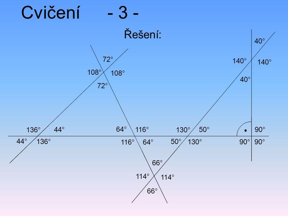 Cvičení- 3 - Řešení: 90° 72° 136° 64° 116° 44° 50° 116°64° 66° 50° 130° 66° 114° 40° 140° 44° 130° 108° 72° 40° 140° 108°