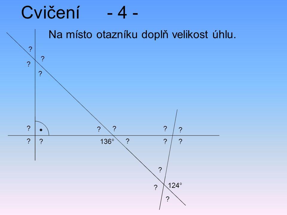 Cvičení- 4 - Na místo otazníku doplň velikost úhlu. 136° 124° ? ? ? ? ? ? ? ? ? ? ? ? ? ? ? ? ?