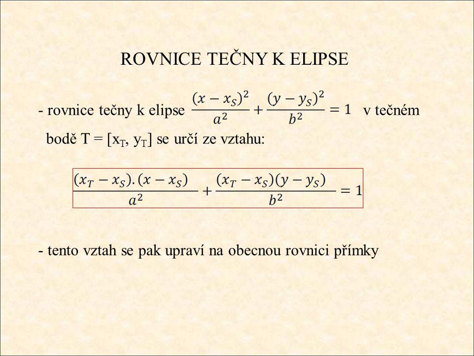 ROVNICE TEČNY K ELIPSE - rovnice tečny k elipse v tečném bodě T = [x T, y T ] se určí ze vztahu: - tento vztah se pak upraví na obecnou rovnici přímky