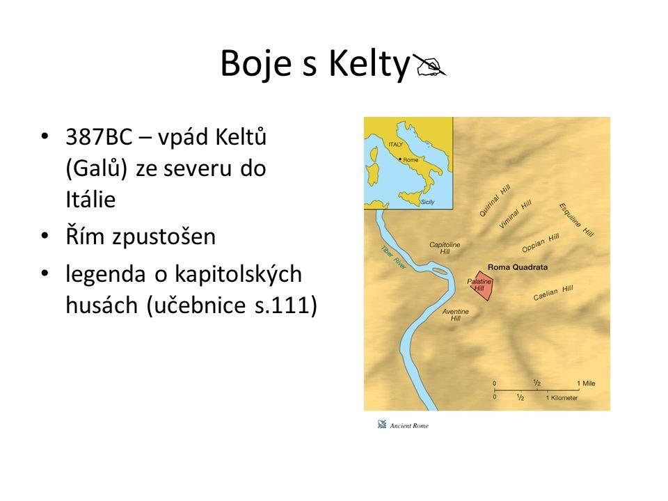 Boje s Kelty  387BC – vpád Keltů (Galů) ze severu do Itálie Řím zpustošen legenda o kapitolských husách (učebnice s.111)