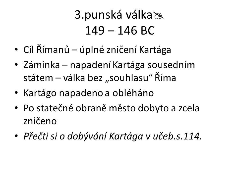 """3.punská válka  149 – 146 BC Cíl Římanů – úplné zničení Kartága Záminka – napadení Kartága sousedním státem – válka bez """"souhlasu"""" Říma Kartágo napad"""