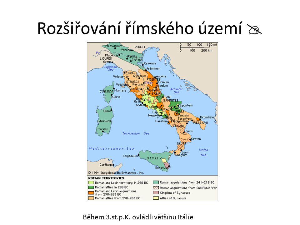 Rozšiřování římského území  Během 3.st.p.K. ovládli většinu Itálie