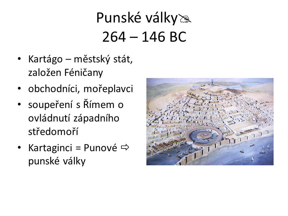 Punské války  264 – 146 BC Kartágo – městský stát, založen Féničany obchodníci, mořeplavci soupeření s Římem o ovládnutí západního středomoří Kartagi
