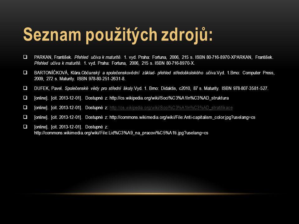 Seznam použitých zdrojů:  PARKAN, František. Přehled učiva k maturitě. 1. vyd. Praha: Fortuna, 2006, 215 s. ISBN 80-716-8970-XPARKAN, František. Přeh