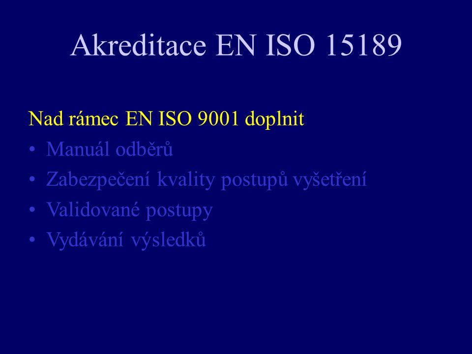 Akreditace EN ISO 15189 Nad rámec EN ISO 9001 doplnit Manuál odběrů Zabezpečení kvality postupů vyšetření Validované postupy Vydávání výsledků