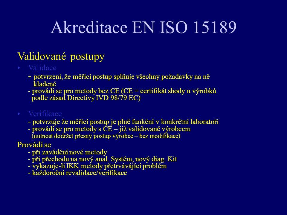 Akreditace EN ISO 15189 Validované postupy Validace - potvrzení, že měřící postup splňuje všechny požadavky na ně kladené - provádí se pro metody bez