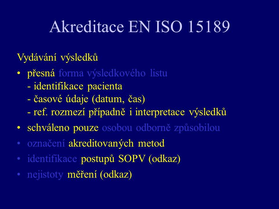 Akreditace EN ISO 15189 Vydávání výsledků přesná forma výsledkového listu - identifikace pacienta - časové údaje (datum, čas) - ref. rozmezí případně