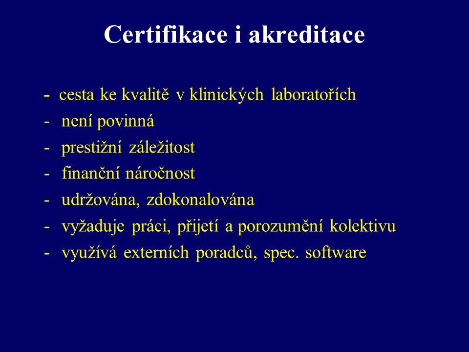 Certifikace i akreditace - cesta ke kvalitě v klinických laboratořích -není povinná -prestižní záležitost -finanční náročnost -udržována, zdokonalován