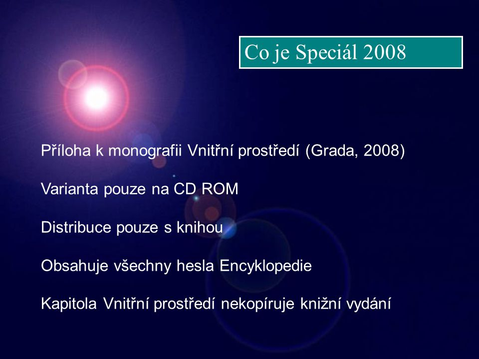 Příloha k monografii Vnitřní prostředí (Grada, 2008) Varianta pouze na CD ROM Distribuce pouze s knihou Obsahuje všechny hesla Encyklopedie Kapitola Vnitřní prostředí nekopíruje knižní vydání Co je Speciál 2008