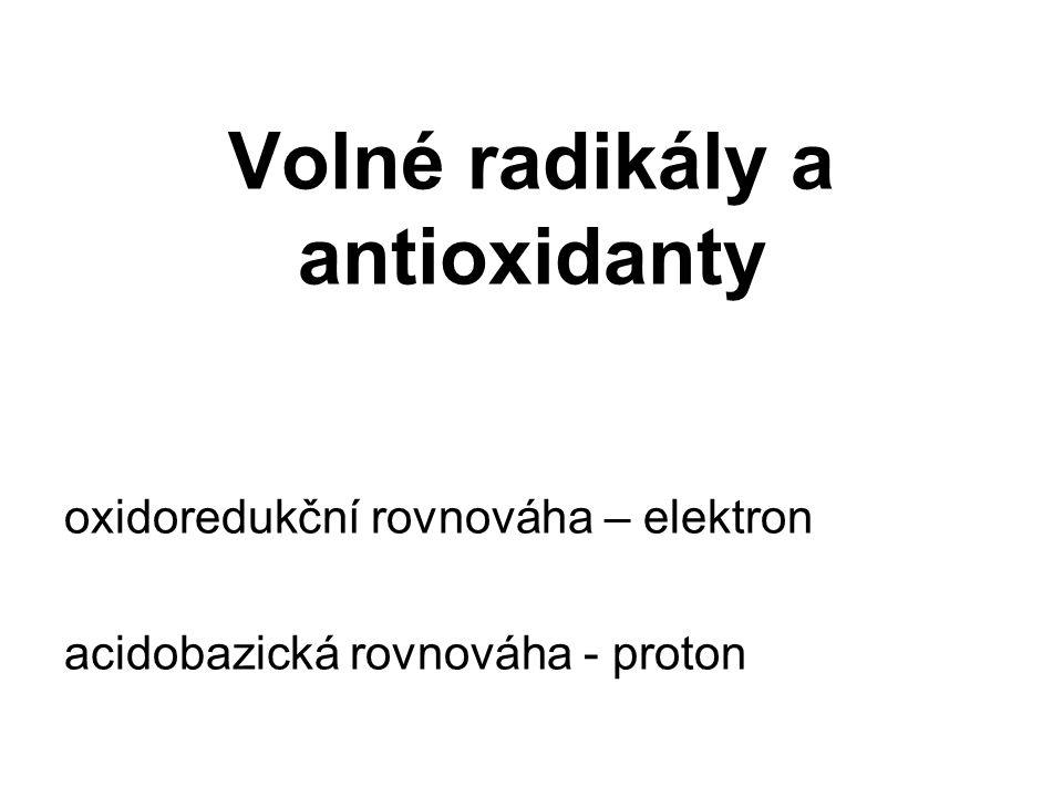 Volné radikály a antioxidanty oxidoredukční rovnováha – elektron acidobazická rovnováha - proton